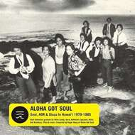 Various - Aloha Got Soul - Soul, AOR & Disco In Hawaii 1979-85