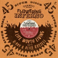 Quantic presenta Flowering Inferno - A Life Worth Living (feat. U-Roy & Alice Russell)