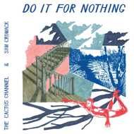 The Cactus Channel & Sam Cromack - Do It For Nothing EP