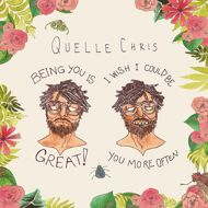 Quelle Chris - Being You Is Great, I Wish You Coul Be You More