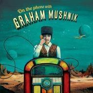 Graham Mushnik - On The Phone With...
