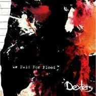 Dexters - We Paid For Blood