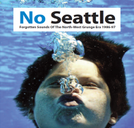 Various Artists - No Seattle: Forgotten Sounds Of The North-West Grunge Era 1986-97 Volume One