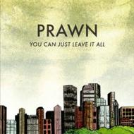 Prawn - You Can Just Leave It All