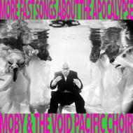 Moby & The Void Pacific Choir - More Fast Songs About The Apocalypse