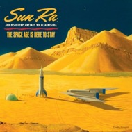The Sun Ra Arkestra - The Space Age Is Here To Stay