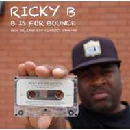 Ricky B - B Is For Bounce: New Orleans Rap Classics 1994-95