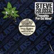 Steve Colossal - Thoughts For Da Mind / Time To Shine