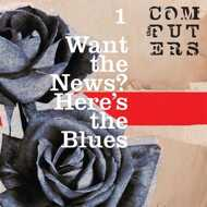 The Computers - Want The News? Here's The Blues (Coloured Vinyl)