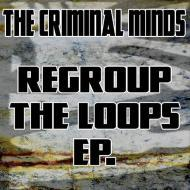 The Criminal Minds - Regroup The Loops