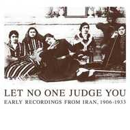 Various - Let No One Judge You: Early Recordings From Iran, 1906-1933