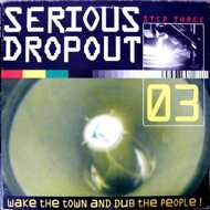 Various - Serious Dropout - Step Three - Wake The Town And Dub The People!